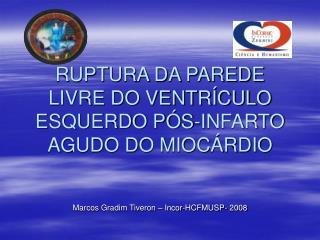 RUPTURA DA PAREDE LIVRE DO VENTR CULO ESQUERDO P S-INFARTO AGUDO DO MIOC RDIO