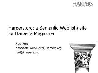 Harpers: a Semantic Web(ish) site  for Harper's Magazine