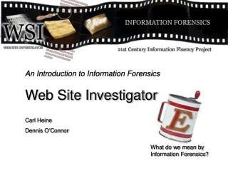 An Introduction to Information Forensics Web Site Investigator Carl Heine Dennis O'Connor