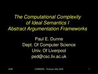 The Computational Complexity of Ideal Semantics I Abstract Argumentation Frameworks