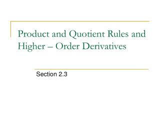 Product and Quotient Rules and Higher – Order Derivatives