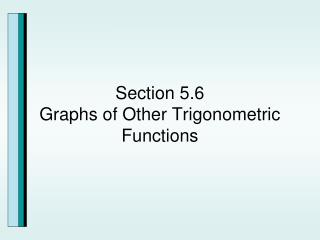 Section 5.6 Graphs of Other Trigonometric Functions