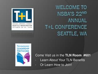 Welcome to  NSBA's 22 nd  Annual T+L Conference Seattle, WA