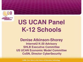 US UCAN Panel K-12 Schools Denise Atkinson-Shorey Internet2 K-20 Advisory SHLB Executive Committee