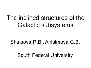 The inclined structures of the Galactic subsystems