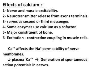 Effects of  calcium  :- 1- Nerve and muscle excitability.