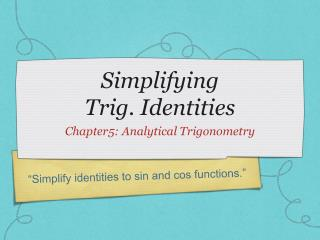 Simplifying  Trig. Identities