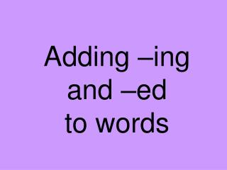 Adding  ing and  ed  to words