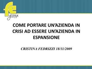 Come portare un'azienda in crisi ad essere un'azienda in espansione CRISTINA FEDRIZZI 18/11/2009