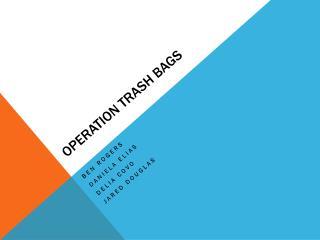Operation trash bags