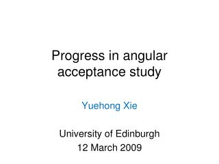 Progress in angular acceptance study