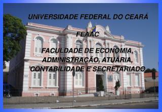 UNIVERSIDADE FEDERAL DO CEARÁ FEAAC FACULDADE DE ECONOMIA,  ADMINISTRAÇÃO, ATUÁRIA,