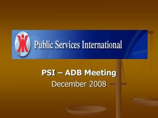 PSI – ADB Meeting December 2008