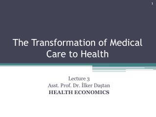 The Transformation of Medical Care to Health