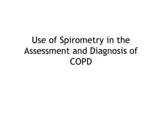 Use of Spirometry in the Assessment and Diagnosis of COPD