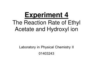 Experiment 4 The Reaction Rate of Ethyl Acetate and Hydroxyl ion