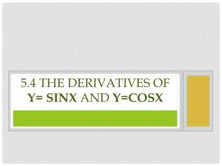 5.4 The Derivatives of  y=  sinx and  y= cosx