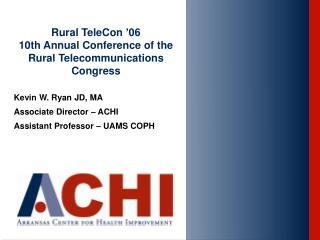 Kevin W. Ryan JD, MA Associate Director – ACHI Assistant Professor – UAMS COPH