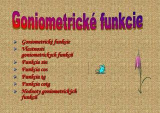 Goniometrické funkcie Vlastnosti goniometrickych funkci í Funkcia sin Funkcia cos Funkcia tg