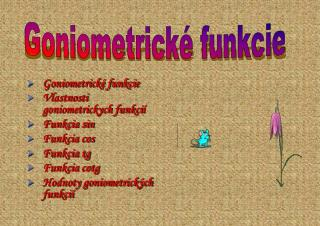 Goniometrick� funkcie Vlastnosti goniometrickych funkci � Funkcia sin Funkcia cos Funkcia tg