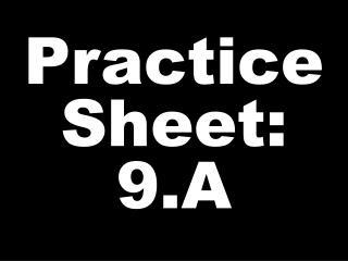 Practice Sheet: 9.A