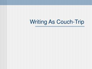 Writing As Couch-Trip