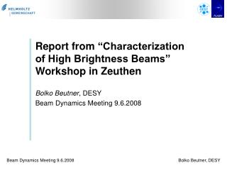 "Report from  ""Characterization of High Brightness Beams"" Workshop in Zeuthen Bolko Beutner , DESY"
