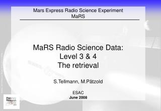 Mars Express Radio Science Experiment  MaRS  MaRS Radio Science Data: Level 3 & 4 The retrieval