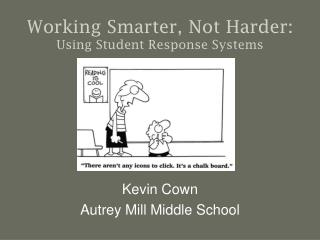 Working Smarter, Not Harder:  Using Student Response Systems
