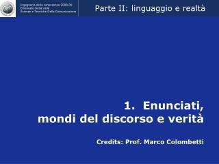 1.  Enunciati, mondi del discorso e verità Credits: Prof. Marco Colombetti