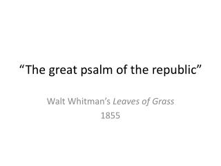 """The great psalm of the republic"""