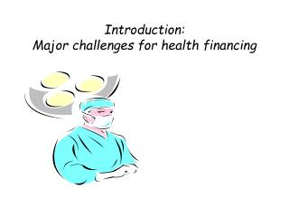 Introduction:  Major challenges for health financing