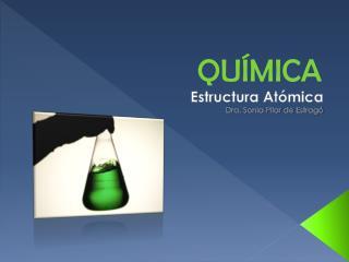Estructura Atómica  Dra. Sonia Pilar de Estragó