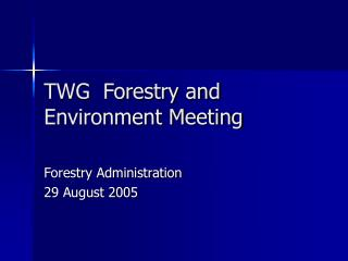 TWG  Forestry and Environment Meeting