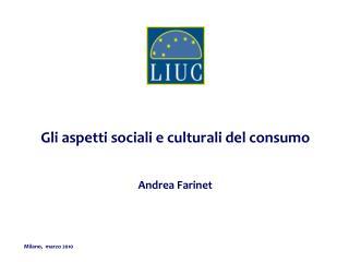 Gli aspetti sociali e culturali del consumo Andrea Farinet
