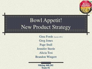 Bowl Appetit!  New Product Strategy