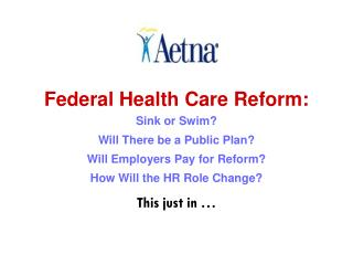 Federal Health Care Reform: Sink or Swim? Will There be a Public Plan?
