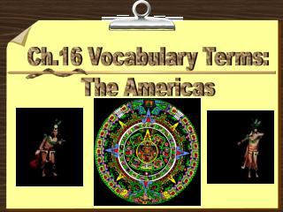 Ch.16 Vocabulary Terms: The Americas