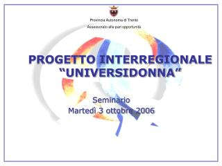 PROGETTO INTERREGIONALE �UNIVERSIDONNA�