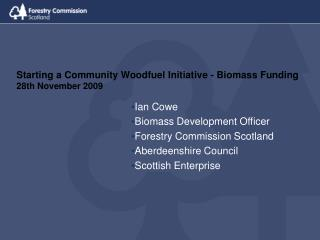 Starting a Community Woodfuel Initiative - Biomass Funding 28th November 2009