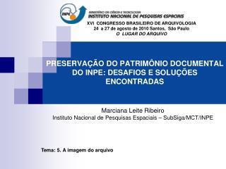 PRESERVAÇÃO DO PATRIMÔNIO DOCUMENTAL DO INPE: DESAFIOS E SOLUÇÕES ENCONTRADAS