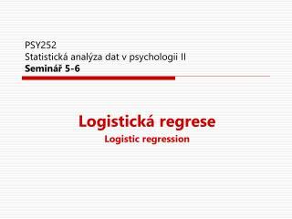 PSY252 Statistická analýza dat v psychologii II Seminář 5-6