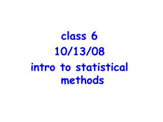 class 6 10/13/08 intro to statistical methods