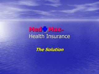 Med Max tm Health Insurance