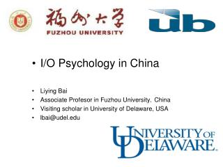 I/O Psychology in China Liying  Bai Associate  Profesor in  Fuzhou University,China