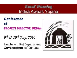 Conference of   Project director, DRDAs  9th  10th July, 2010  Panchayati Raj Department Government of Orissa