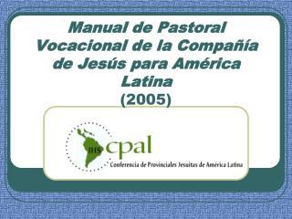 Manual de Pastoral Vocacional de la Compañía de Jesús para América Latina (2005)