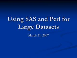 Using SAS and Perl for Large Datasets