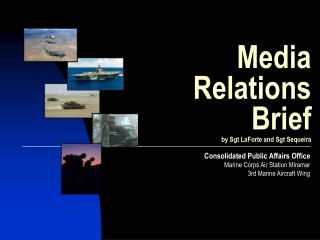 Media Relations Brief by Sgt LaForte and Sgt Sequeira