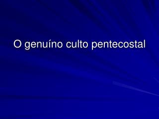 O genuíno culto pentecostal